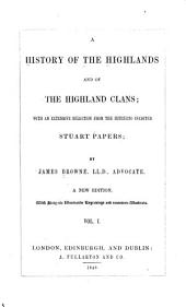 A History of the Highlands and of the Highland Clans: With an Extensive Selection from the Hitherto Inedited Stuart Papers, Volume 1