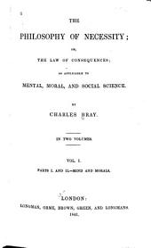 The Philosophy of Necessity: Or, The Law of Consequences; as Applicable to Mental, Moral, and Social Science, Volume 1
