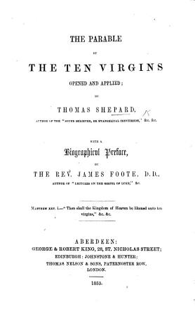 The Parable of the Ten Virgins opened and applied  being the substance of divers sermons on Matth  25  1 13      Published from the authours own notes     by J  Mitchell      T  Shepard  son to the     author PDF