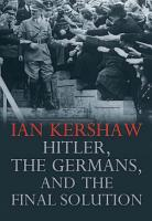 Hitler  the Germans  and the Final Solution PDF