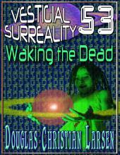 Vestigial Surreality: 53: Waking the Dead