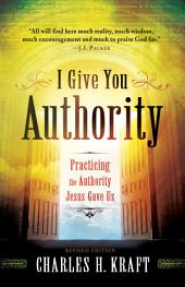 I Give You Authority: Practicing the Authority Jesus Gave Us