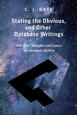 Stating the Obvious  and Other Database Writings PDF