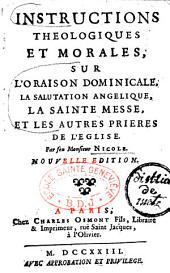 Instructions theologiques et morales sur l'oraison dominicale, la salutation angélique, la sainte messe et les autres prières