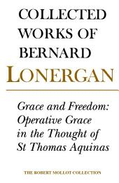 Grace and Freedom: Operative Grace in the Thought of St.Thomas Aquinas