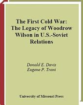 The First Cold War: The Legacy of Woodrow Wilson in U. S. -Soviet Relations