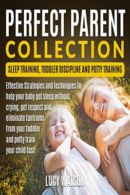 Perfect Parent Collection  Sleep Training  Toddler Discipline and Potty Training