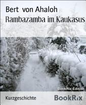 Rambazamba im Kaukasus