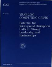 Year 2000 Computing Crisis: Potential for Widespread Disruption Calls for Strong Leadership and Partnerships