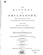 The history of philosophy: from the earliest times to the beginning of the present century; drawn up from Brucker's Historia critica philosophiae. ... In two volumes. ...