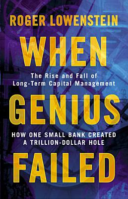 When Genius Failed  The Rise and Fall of Long Term Capital Management PDF