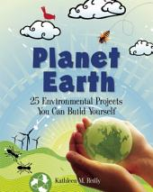 Planet Earth: 24 Environmental Projects You Can Build Yourself