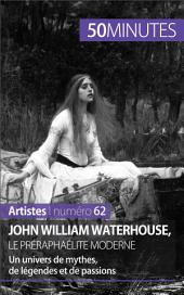 John William Waterhouse, le préraphaélite moderne: Un univers de mythes, de légendes et de passions