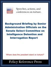 The Torture Report (Remarks from The White House): Background Briefing by Senior Administration Officials