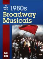 The Complete Book of 1980s Broadway Musicals PDF