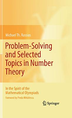 Problem Solving and Selected Topics in Number Theory