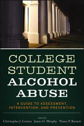 College Student Alcohol Abuse: A Guide to Assessment, Intervention, and Prevention