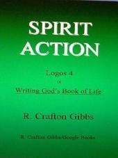 Spirit Action: Logos 4, of Writing God's Book of Life