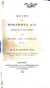 Egypt and Mohammed Ali: Illustrative of the Condition of His Slaves and Subjects, Etc