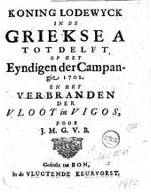 Koning Lodewyck in de Griekse A tot Delft, op het eyndigen der campangie 1702