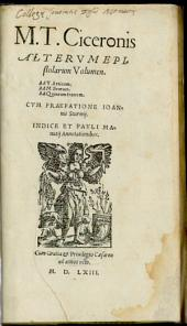 Alterum Epistolarum volumen: Ad T. Atticum, Ad M. Brutum, ad Quintum fratrem