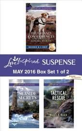 Harlequin Love Inspired Suspense May 2016 - Box Set 1 of 2: Truth and Consequences\Seaside Secrets\Tactical Rescue