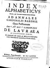 Index alphabeticus: rerum, [et] locorum omnium memorabilium ad Annales Cardinalis Baronii