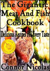 The Gigantic Meat And Fish Cookbook: Delicious Recipes For Every Taste