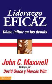 Liderazgo Eficaz: Un libro para líderes, escrito por un líder sobre el Líder supremo de todos los tiempos