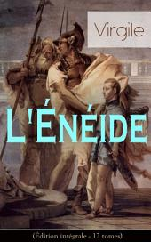 L'Énéide (Édition intégrale - 12 tomes): La plus célèbre épopée latine - Les épreuves et les aventures du Troyen Énée, ancêtre mythique du peuple romain, après la Guerre de Troie