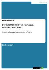 Der NATO-Beitritt von Norwegen, Dänemark und Island: Ursachen, Beweggründe und deren Folgen