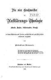 Die vier Grossmeister der Aufklärungs-Theologie (Herder, Paulus, Schleiermacher, Strauss) in ihrem Schreiben und Treiben verständlich und nach Möglichkeit erheiternd dargestellt