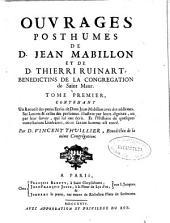 Ouvrages posthumes de D. Jean Mabillon et de D. Thierri Ruinart, benedictins ...: tome premier, contenant un recueil des petits ecrits de Dom Jean Mabillon ..., ses lettres