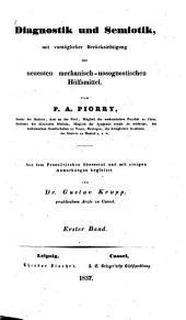 Diagnostik und Semiotik: mit vorzüglicher Berücksichtigung der neuesten mechanisch-nosognostischen Hülfsmittel, Band 1