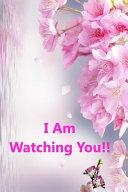 I Am Watching You!!