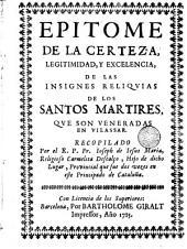 Epitome de la certeza, legitimidad y excelencia de las insignies reliqvias de los Santos Martires qve son veneradas en Vilassar