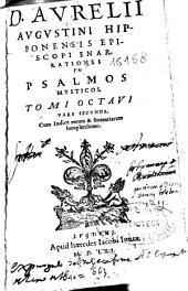 D. Aurelii Augustini ... Enarrationes in Psalmos Mysticos: tomi octaui pars secunda : Cum indice rerum & sententiarum locupletissimo