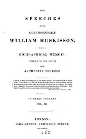 The speeches of ... William Huskisson, with a biogr. memoir: Volume 3