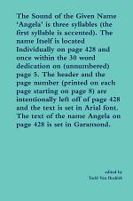 The Sound of the Given Name 'Angela' is three syllables (the first syllable is accented). The name Itself is located Individually on page 428 and once within the 30 word dedication on (unnumbered) page 5. The header and the page number...