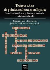 Treinta años de políticas culturales en España: Participación cultural, gobernanza territorial e industrias culturales
