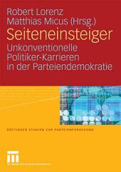 Seiteneinsteiger: Unkonventionelle Politiker-Karrieren in der Parteiendemokratie
