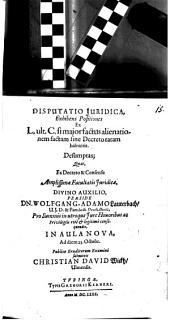 Disp. iur. exhibens positiones ex L. ult. C. Si maior factus alienationem factam sine decreto ratam habuerit, desumptas