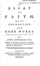 An Essay on Faith: And Its Connection with Good Works