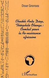 Cheikh Anta Diop, Théophile Obenga: combat pour la Re-naissance africaine