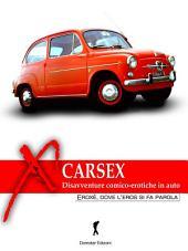 Carsex, disavventure erotico-comiche in auto: (Eroxe, dove l'eros si fa parola)