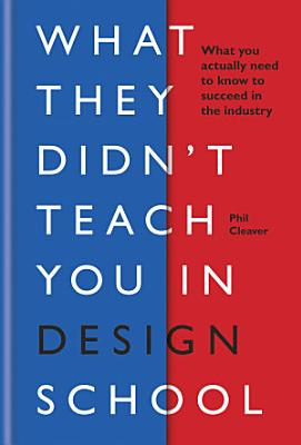 What They Didn t Teach You in Design School