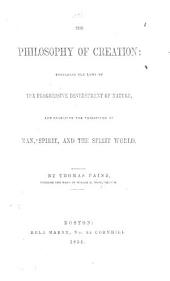 The Philosophy of Creation: Unfolding the Laws of the Progressive Development of Nature, and Embracing the Philosophy of Man, Spirit, and the Spirit World. By T. Paine Through the Hand of H. G. Wood, Medium. [Edited by H. A. Burbank.]