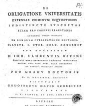 De obligatione vniuersitatis expensas criminum inquisitionis indistincte susceptas etiam pro forensi praestandi: inserta iuris romani de bonorum publicatione historia ...