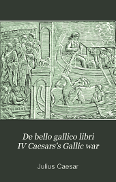 De bello gallico libri IV Caesars's Gallic war