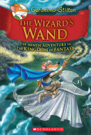 The Wizard s Wand  Geronimo Stilton and the Kingdom of Fantasy  9  Book